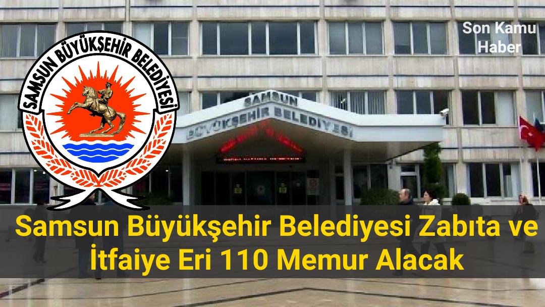 Samsun Büyükşehir Belediyesi Zabıta ve İtfaiye Eri 110 Memur Alacak 2021