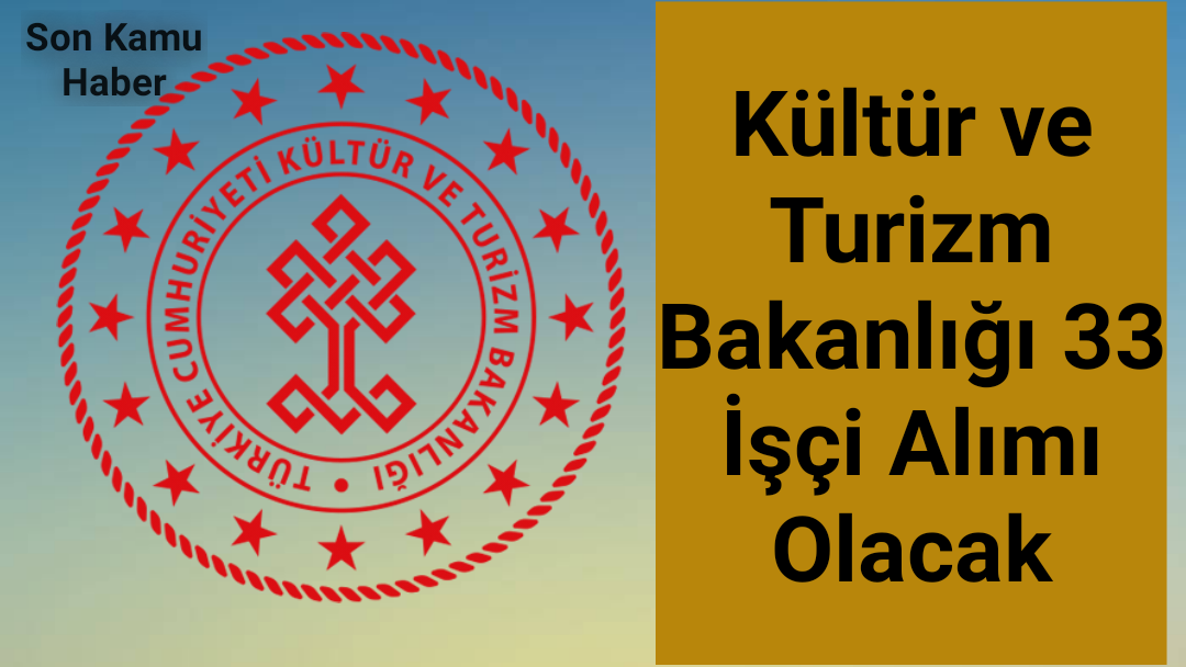 Kültür ve Turizm Bakanlığı 33 İşçi Alımı Olacak