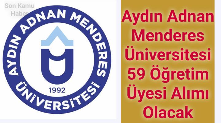 Aydın Adnan Menderes Üniversitesi 59 Öğretim Üyesi alacak 2021