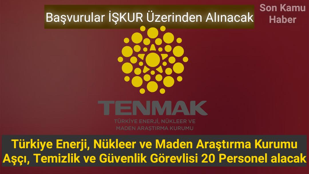 Türkiye Enerji, Nükleer ve Maden Araştırma Kurumu Aşçı, Temizlik ve Güvenlik Görevlisi 20 Personel alacak
