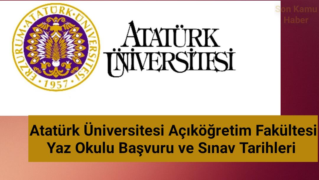 Atatürk Üniversitesi Açıköğretim Fakültesi (Ataaof) Yaz Okulu Başvuru ve Sınav Tarihleri 2021