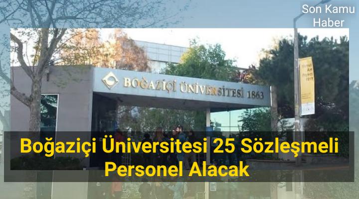 Boğaziçi Üniversitesi 25 Sözleşmeli Personel Alacak 2021