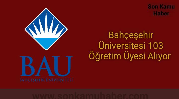 Bahçeşehir Üniversitesi 103 Öğretim Üyesi Alıyor 2021
