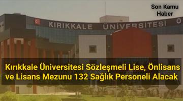 2021 Kırıkkale Üniversitesi sözleşmeli lise, önlisans ve lisans mezunu 132 sağlık personeli alacak