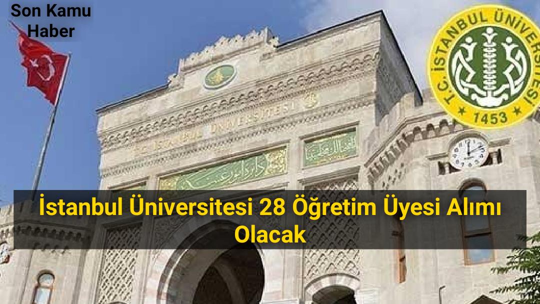 İstanbul Üniversitesi 28 Öğretim Üyesi Alımı Olacak