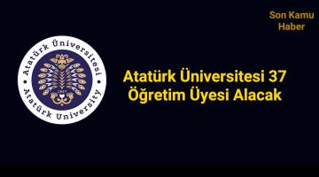 Atatürk Üniversitesi 37 Öğretim Üyesi Alımı Olacak