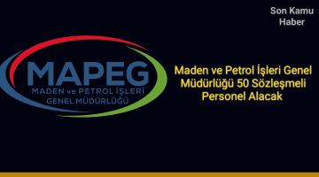 Maden ve Petrol İşleri Genel Müdürlüğü 50 Sözleşmeli Personel Alacağını Duyurdu