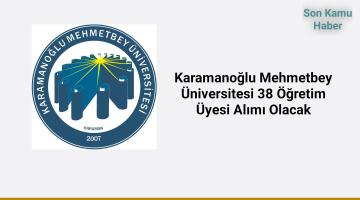 Karamanoğlu Mehmetbey Üniversitesi 38 Öğretim Üyesi Alımı Olacak