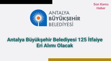 Antalya Büyükşehir Belediyesi 125 İtfaiye Eri Alımı Olacak