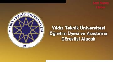 Yıldız Teknik Üniversitesi Öğretim Üyesi ve Araştırma Görevlisi Alacak