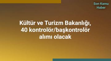 Kültür ve Turizm Bakanlığı, 40 kontrolör/başkontrolör alımı olacak