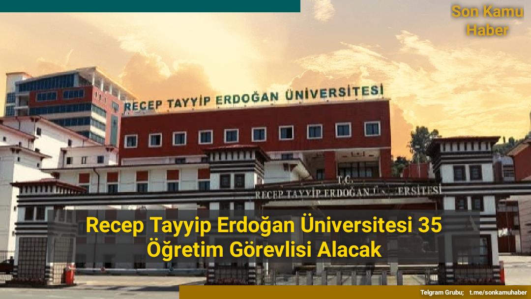 Recep Tayyip Erdoğan Üniversitesi 35 Öğretim Görevlisi Alacak
