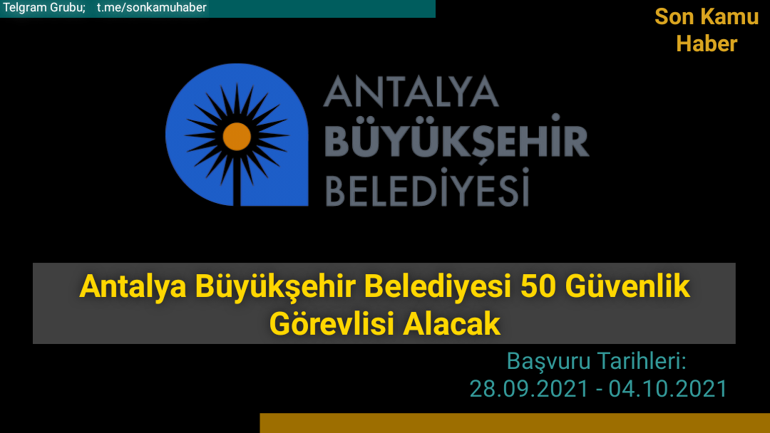 Antalya Büyükşehir Belediyesi 50 Güvenlik Görevlisi Alım Duyurusu