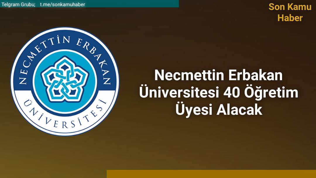 Necmettin Erbakan Üniversitesi 40 Öğretim Üyesi Alacak