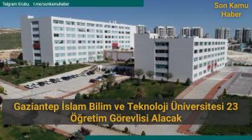 Gaziantep İslam Bilim ve Teknoloji Üniversitesi 23 Öğretim Görevlisi Alacak