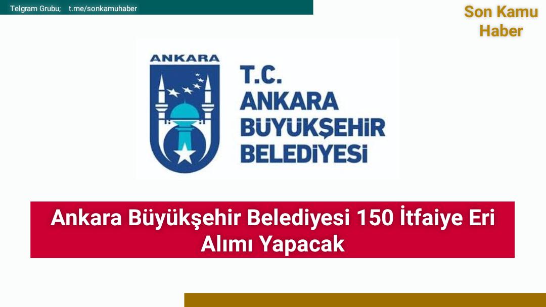 Ankara Büyükşehir Belediyesi 150 İtfaiye Eri Alımı Yapacak