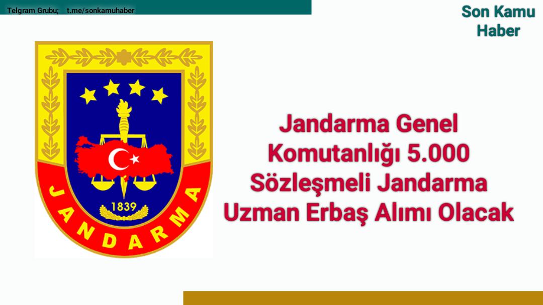 Jandarma Genel Komutanlığı 5.000 Sözleşmeli Jandarma Uzman Erbaş Alımı Olacak