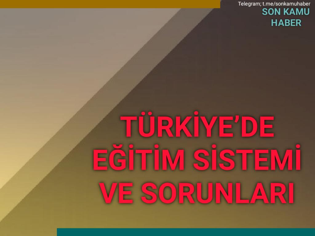 TÜRKİYE'DE EĞİTİM SİSTEMİ VE SORUNLARI