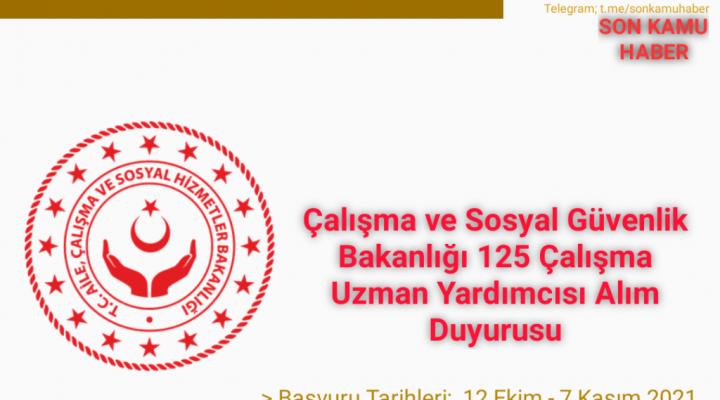 Çalışma ve Sosyal Güvenlik Bakanlığı 125 Çalışma Uzman Yardımcısı Alım Duyurusu