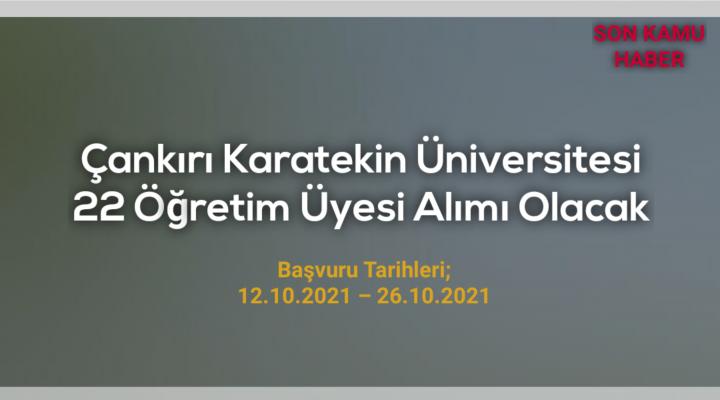 Çankırı Karatekin Üniversitesi 22 Öğretim Üyesi Alımı Olacak